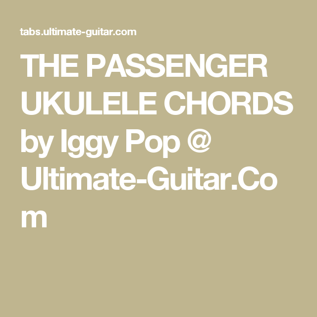 THE PASSENGER UKULELE CHORDS by Iggy Pop @ Ultimate-Guitar.Com ...