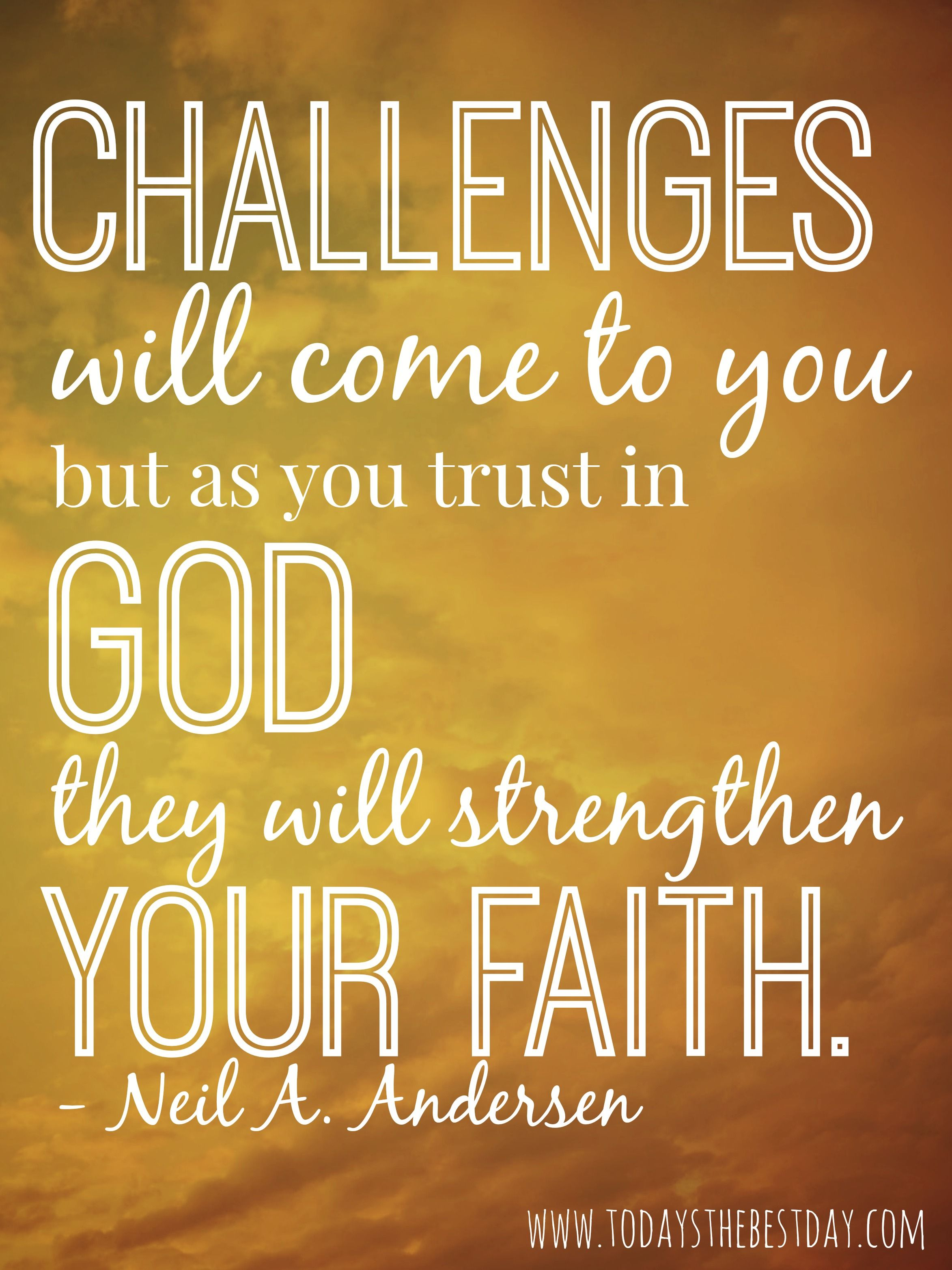 Religious Quotes About Faith Challenges Will Come To You But As You Trust In God They Will