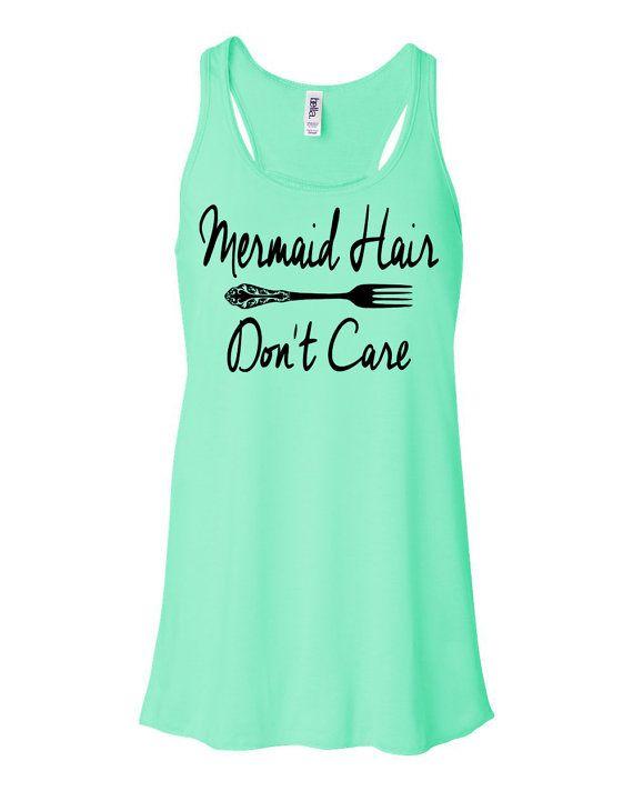 Mermaid Hair Don't Care. Mermaid Tank Top. Flowy Tank Top. Mermaid Shirt. Always Be A Mermaid. Mermaids