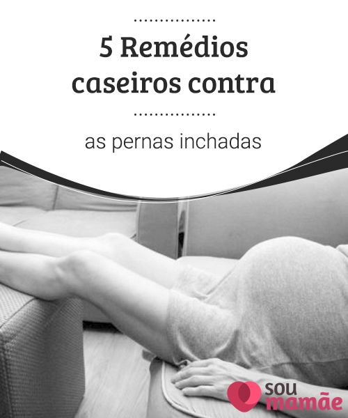 5 Remedios Caseiros Contra As Pernas Inchadas Inchada Remedios