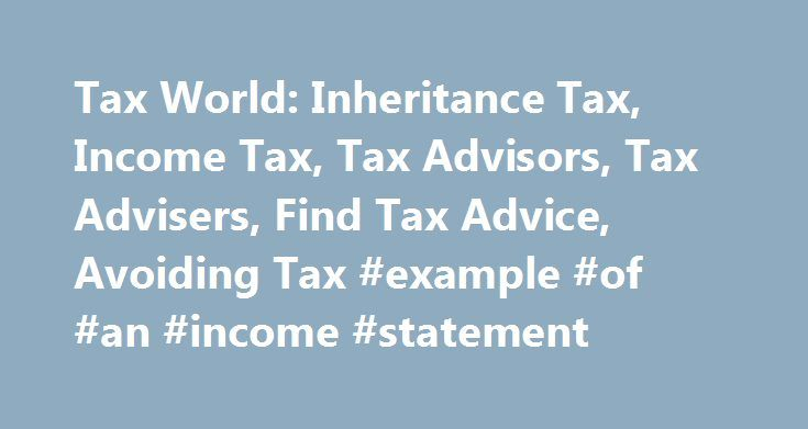 Tax World Inheritance Tax, Income Tax, Tax Advisors, Tax Advisers - income statement examples