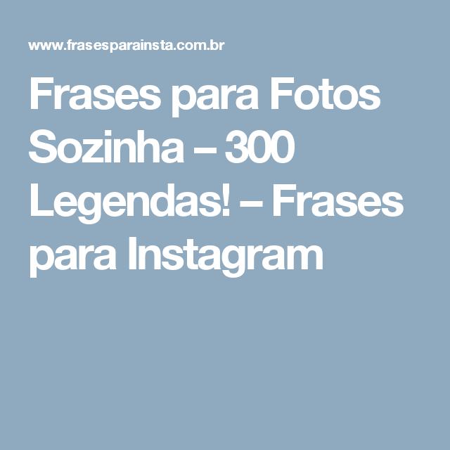Frases Para Fotos Sozinha 300 Legendas Frases Para Instagram