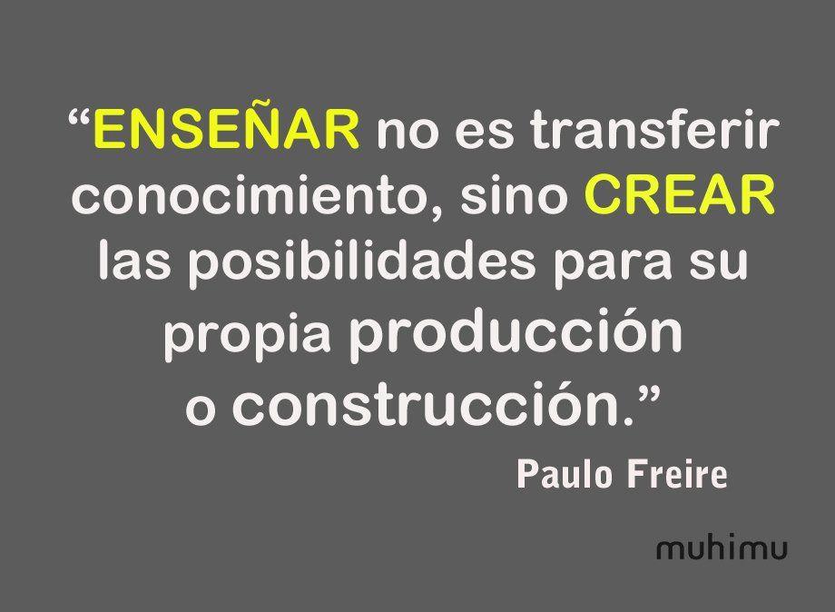 """""""#Enseñar no es transferir conocimiento, sino #crear las posibilidades para su propia producción o construcción."""""""