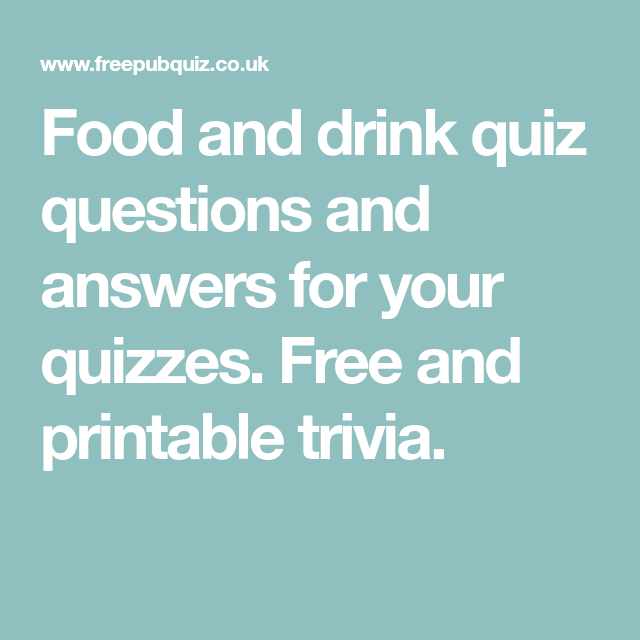 Food And Drink Quiz Questions And Answers For Your Quizzes