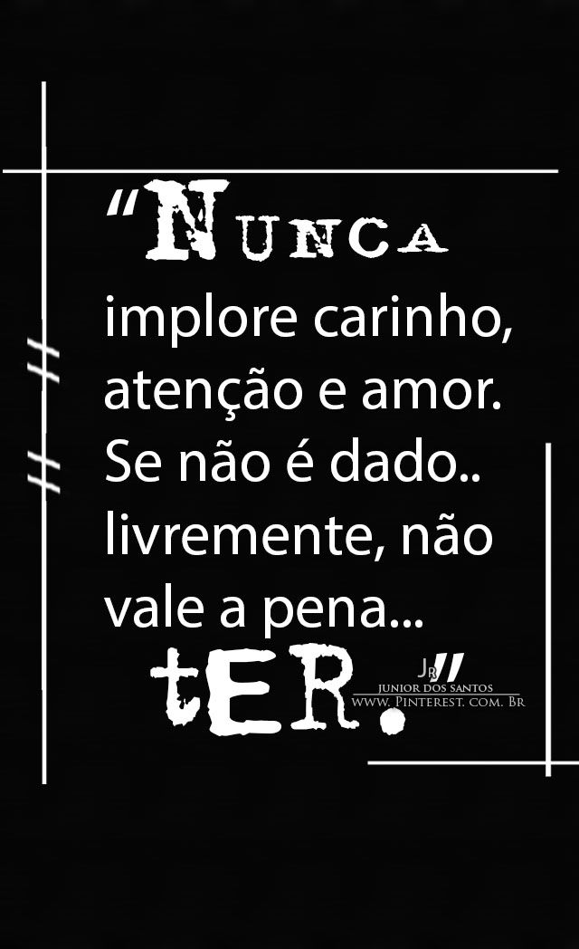 Nunca implore carinho aten o e amor se n o dado for Terrace in a sentence