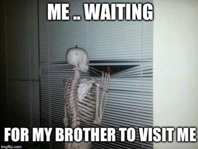 Pin By Lisa Corbicz On Humor Now Waiting Meme Brother Quotes Funny I Wait For You