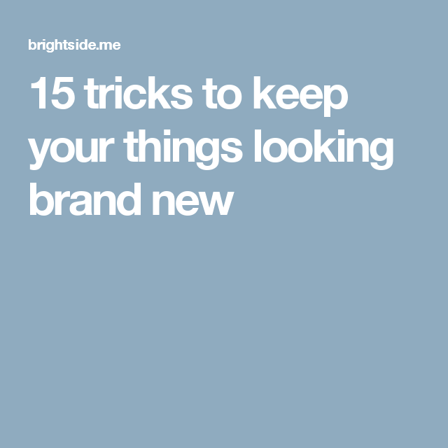 15tricks tokeep your things looking brand new