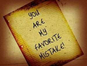 You Are My Favorite Mistake Words To Live By Quotes You Are My