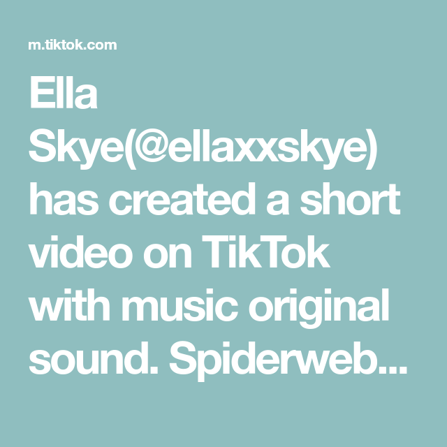 Ella Skye Ellaxxskye Has Created A Short Video On Tiktok With Music Original Sound Spiderweb Challenge Spiderwebchallenge Fr The Originals Music Video
