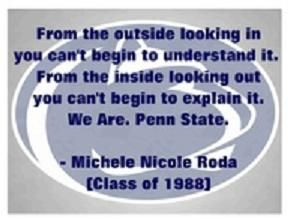 Psu Quotes From The Outside Looking In You Can T Begin To Understand It From The Inside Looking Out Penn State Pennsylvania State University State College