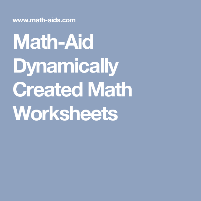 Math-Aid Dynamically Created Math Worksheets | General Teacher ...