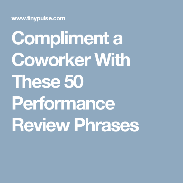 Compliment A Coworker With These 50 Performance Review Phrases Staff Motivation How To Motivate Employees Work Motivation