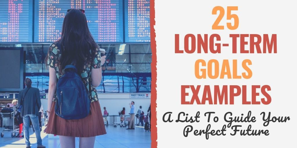 25 long term goal examples for your career personal life