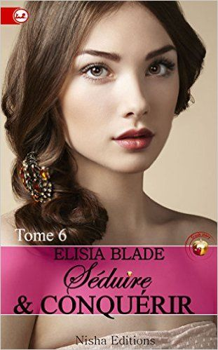 Seduire Et Conquerir Tome De Elisia Blade Welcome To Liredesebooks Crush Stories Tome Crushes
