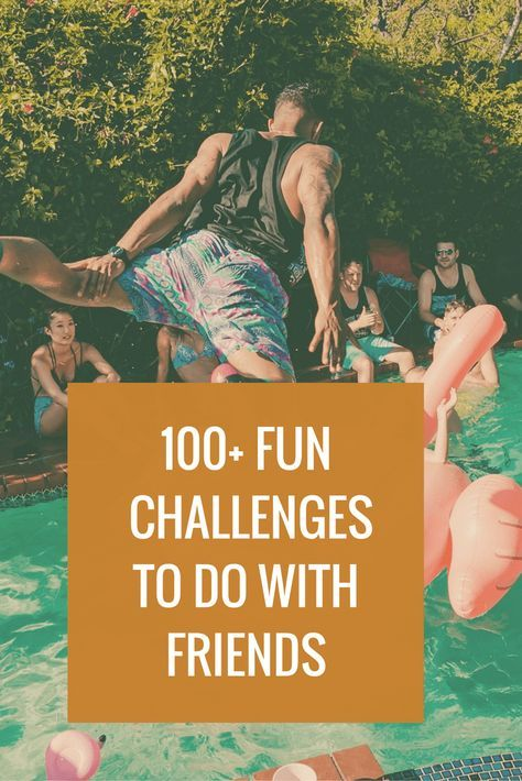 100 Fun Challenges To Do With Friends Friend Challenges