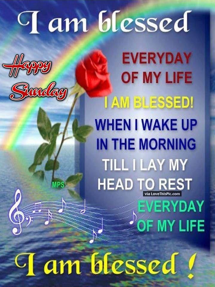 I Am Blessed Happy Sunday Good Morning Sunday Sunday Quotes Good