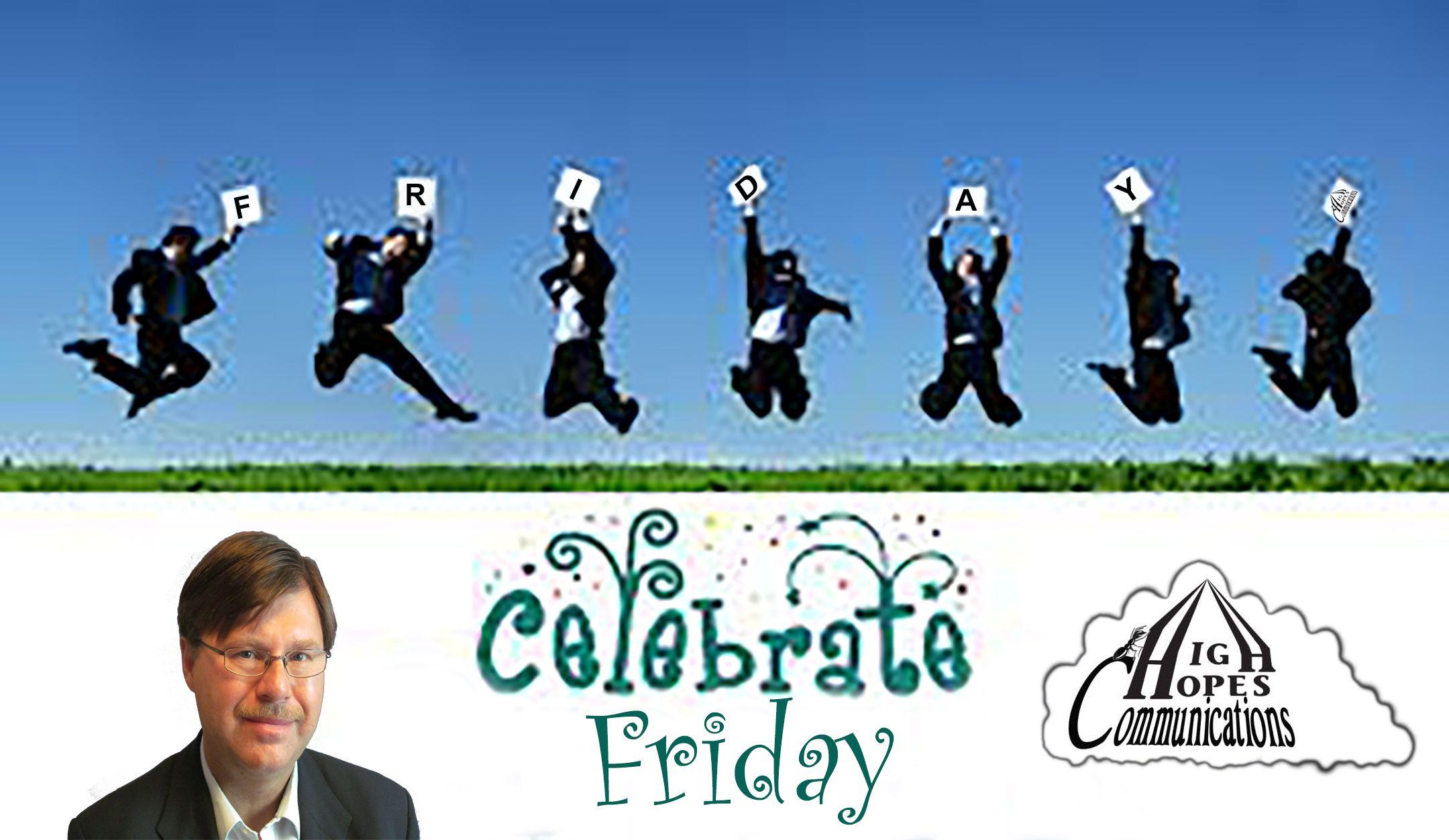 Celebrate Friday www.highhopescommunications.ca