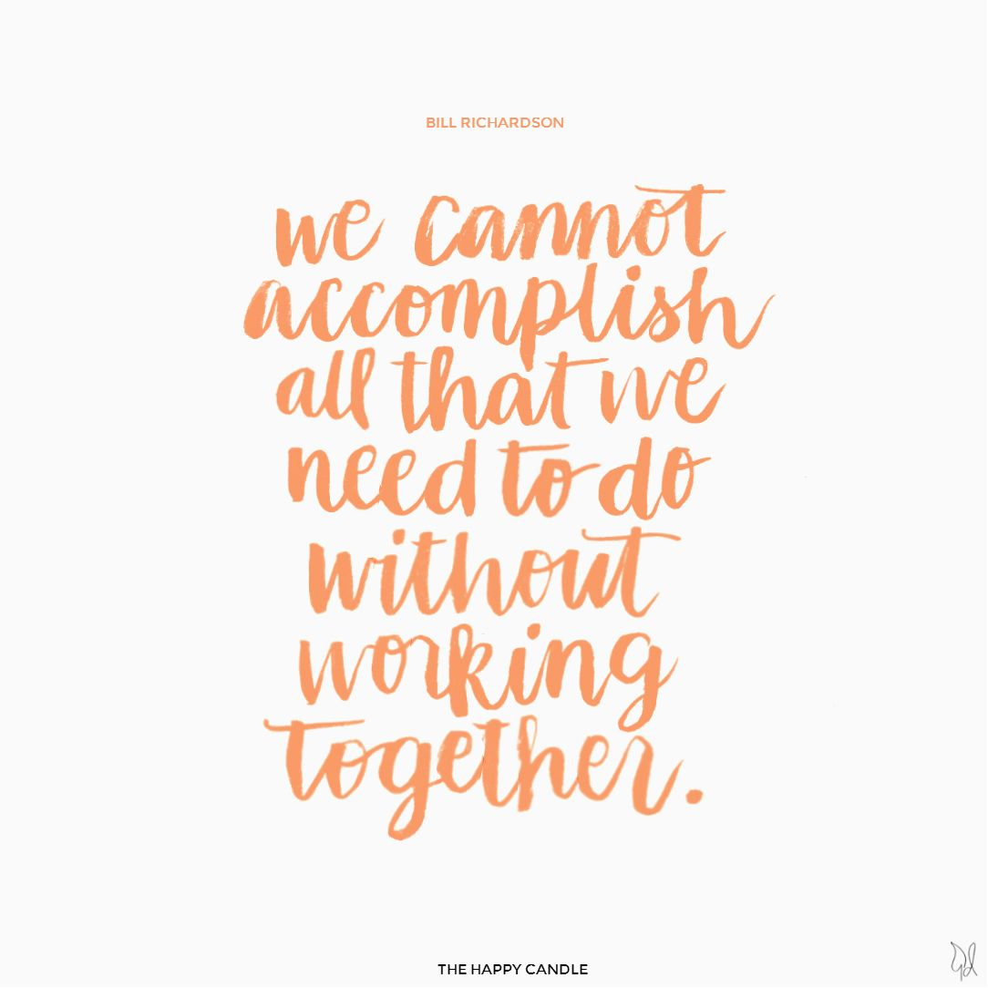 We Cannot Accomplish All That We Need To Do Without Working Together Bill Richardson Positive Quotes For Work Workplace Quotes Work Quotes Inspirational