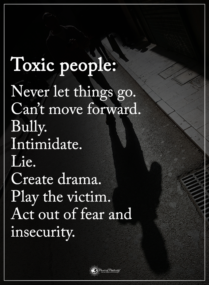Toxic People Never Let Things Go Cant Move Forward Bully