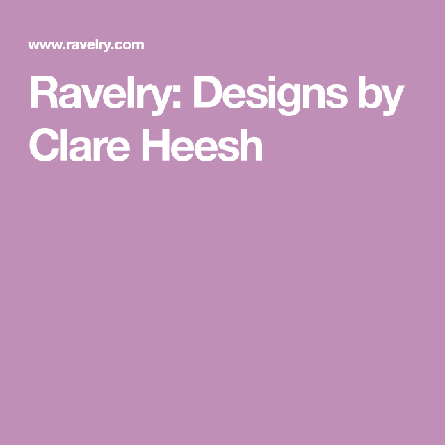 Ravelry: Designs by Clare Heesh