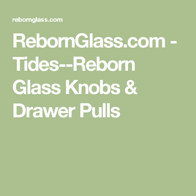 RebornGlass.com - Tides--Reborn Glass Knobs & Drawer Pulls
