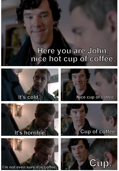 Sherlock's nice hot cup of coffee