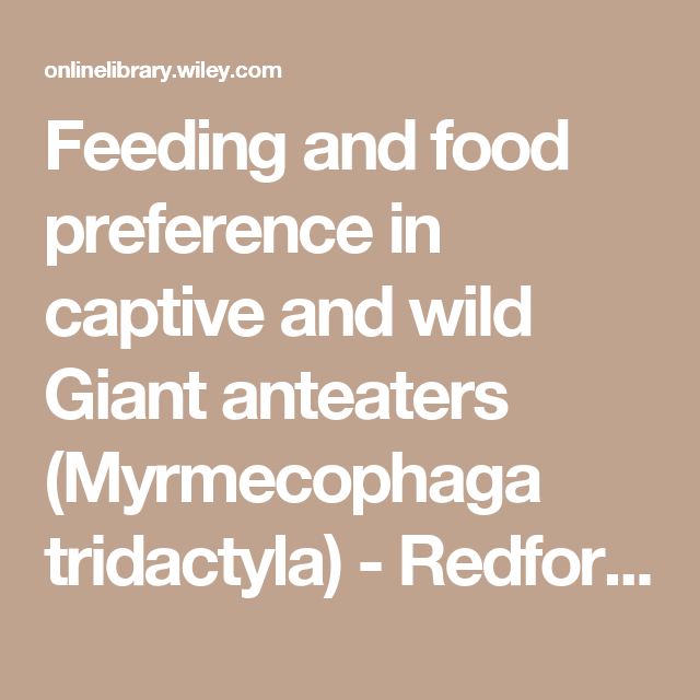 Feeding and food preference in captive and wild Giant anteaters (Myrmecophaga tridactyla) - Redford - 1985 - Journal of Zoology - Wiley Online Library