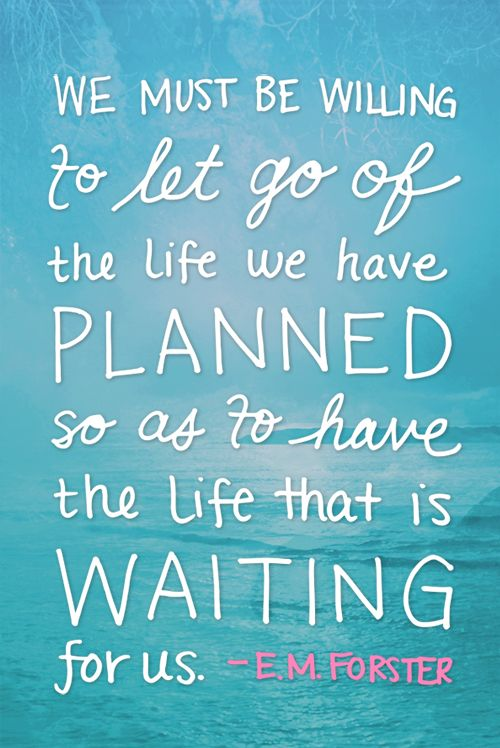 Charming We Must Be Willing To Let Go Of The Life We Have Planned Design Inspirations