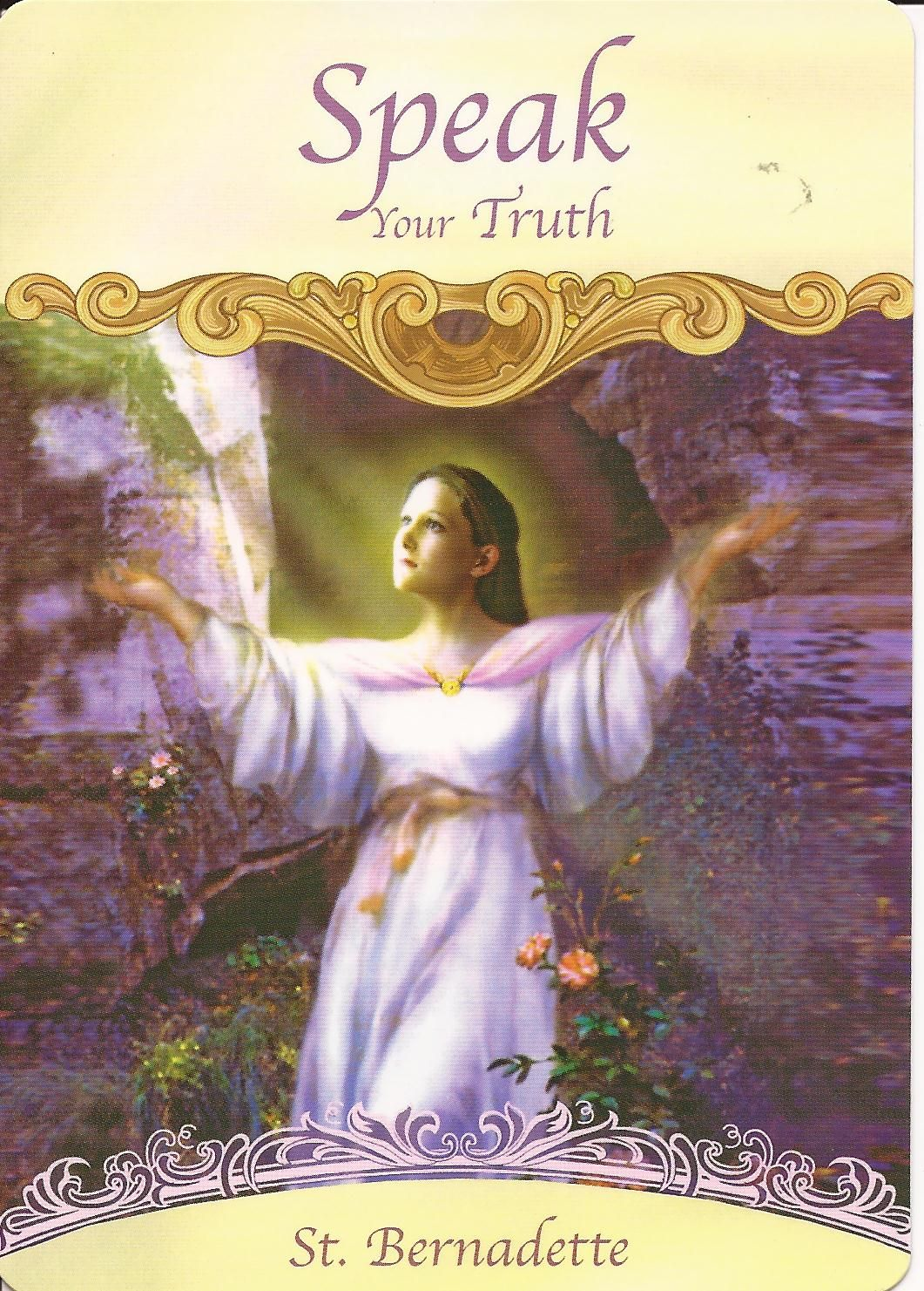 Hello Everyone~ Card of the day ~ Speak your truth ~ The Angels are asking you to believe in your inner voice, listen to your intuition. Stand up for what you believe in. Have you been holding back? Trying not to upset the apple cart so to speak? You do not have to be confrontational, it can be said with love and compassion. Listen to your inner voice, as it is very wise. Don't ignore it, you would not ignore a trusted friend would you? It may be telling you something important. ...
