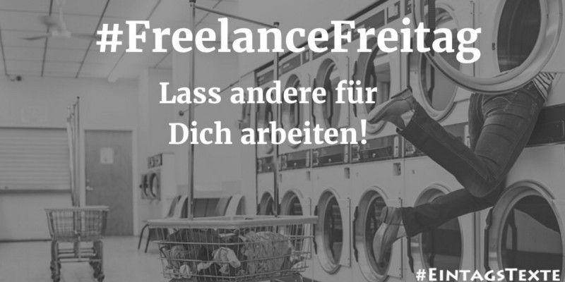 #FreelanceFreitag – Du bist Einzelkämpfer? Dann lass andere für Dich arbeiten!