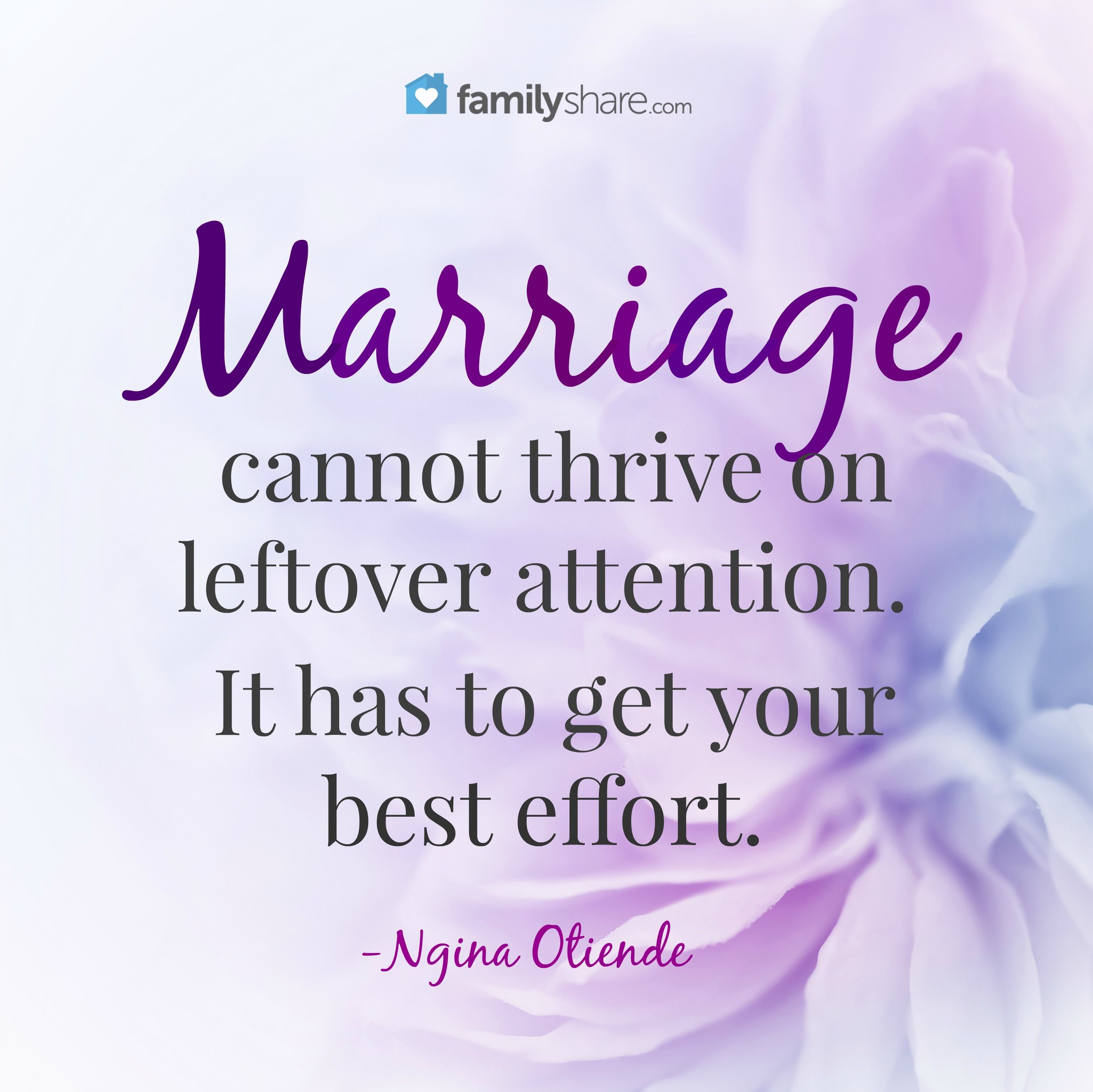 Marriage Cannot Thrive On Leftover Attention It Has To Get Your Best Effort Ngina Otiende Marriage Thoughts Marriage Quotes Marriage Restoration
