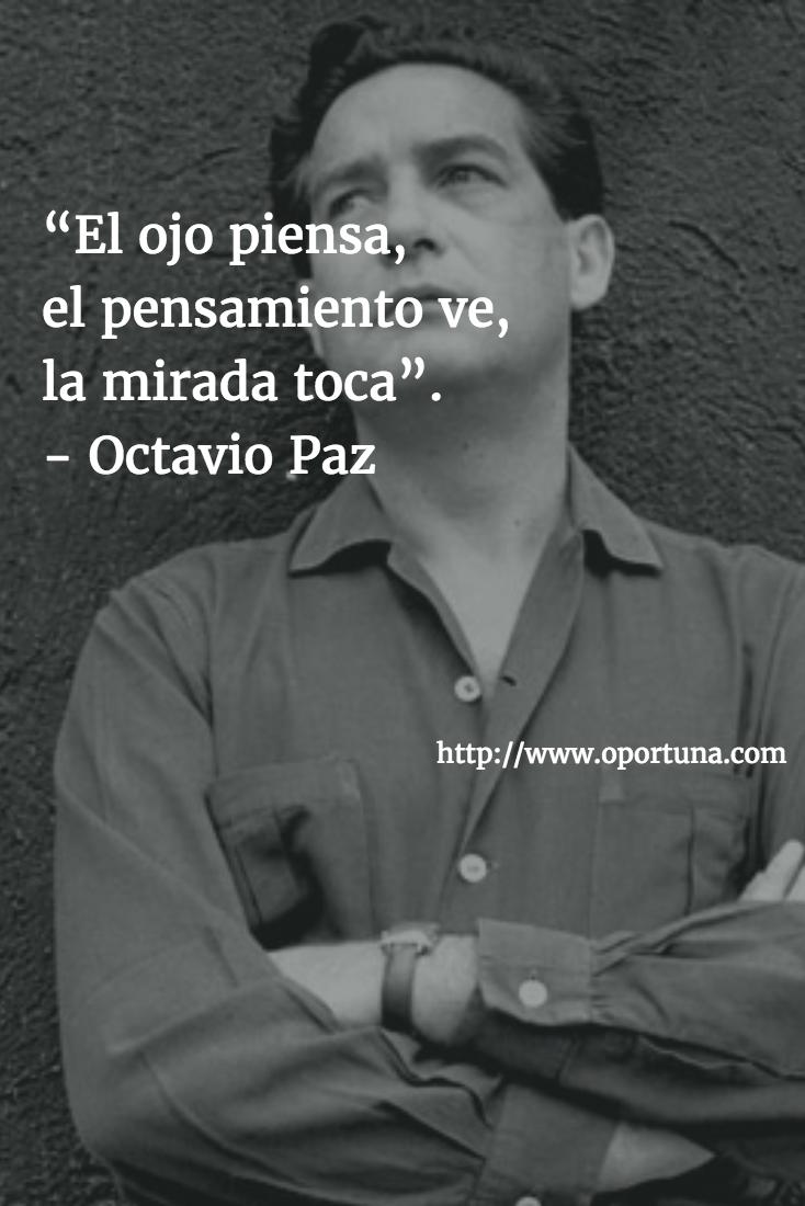 """""""El ojo piensa el pensamiento ve la mirada toca"""" Octavio"""