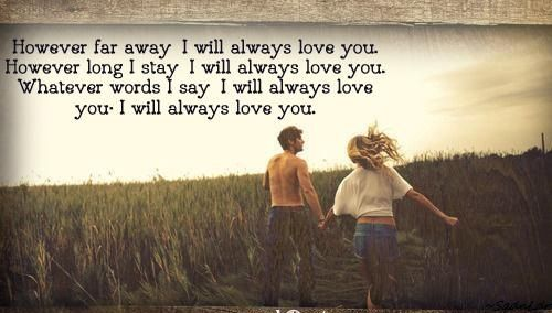 However Far Away I Will Always Love You However Long I Stay I Will Always Love Long Distance Love Quotes Distance Love Quotes I Will Always Love You Quotes
