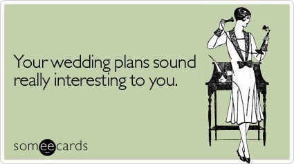 Your Wedding Plans Sound Really Interesting To You  Wedding