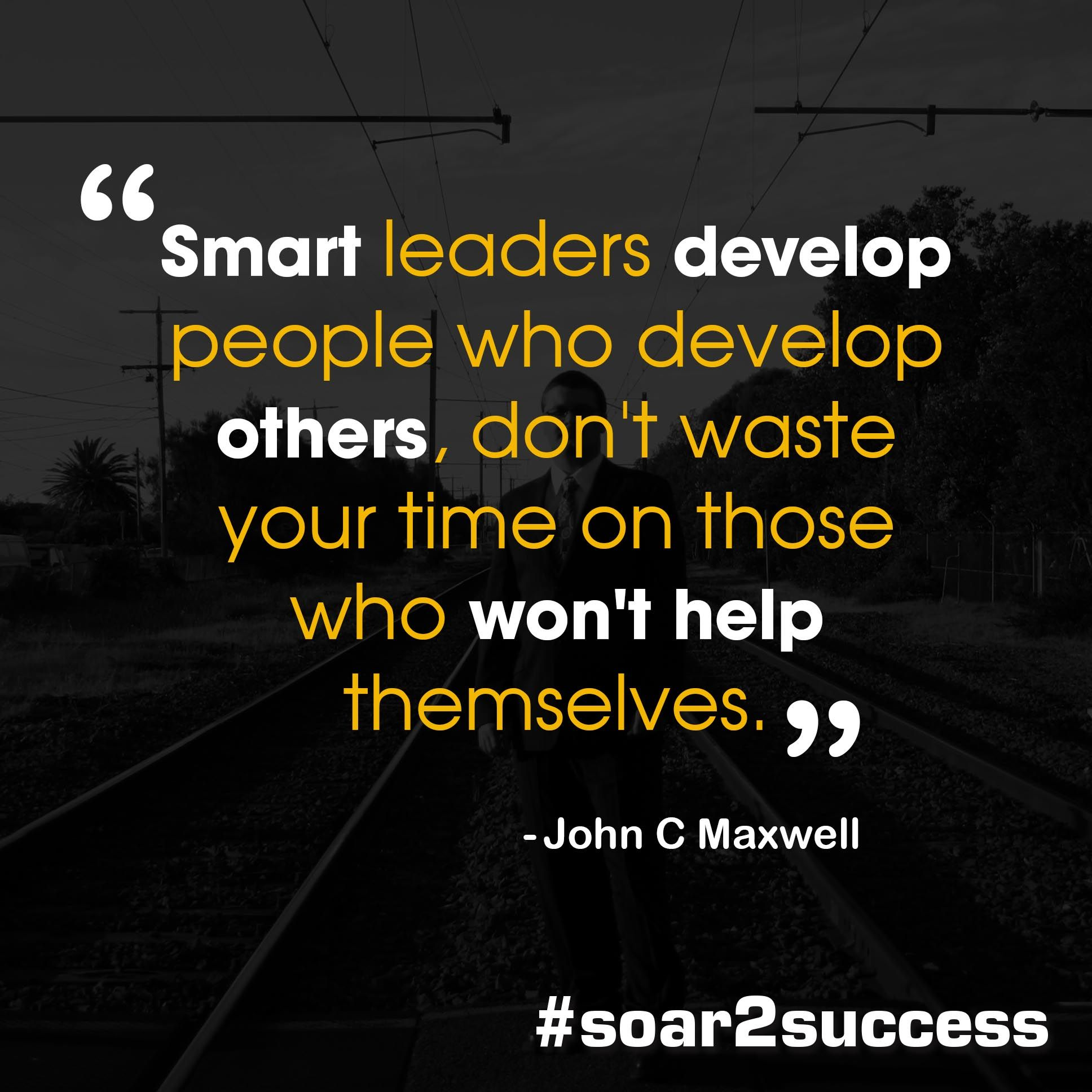 Leaders Quotes Smart Leaders Develop People Who Develop Others Don't Waste Your