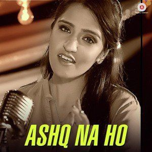 Free Download Ashq Na Ho – Asees Kaur Mp3 Song