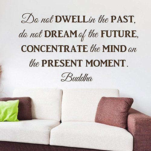 Coavas Do not dewell in the past -- concetrate the mind on the present moment Buddha Kids wall sticker decoration removable art Coavas-FBA http://www.amazon.ca/dp/B00P2HDEZ4/ref=cm_sw_r_pi_dp_6jo7ub062M0GP