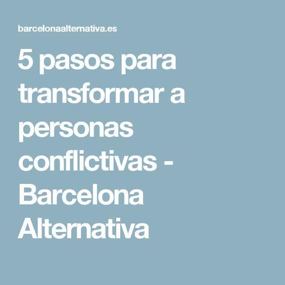 5 pasos para transformar a personas conflictivas - Barcelona Alternativa