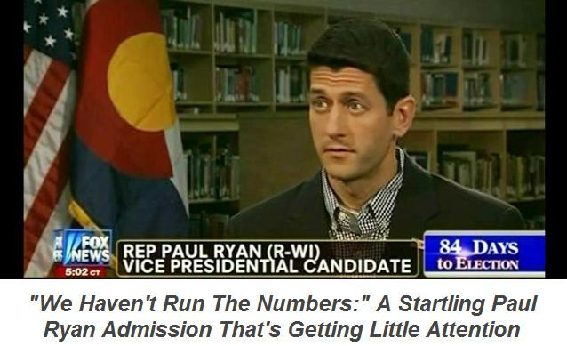 "Paul Ryan admits ""we haven't run the numbers"" on Romney's budget plan. Where's the media coverage? THIS WOULD NEVER BE TOLERATED IN CORPORATE AMERICA. WHY HERE, THEN?"