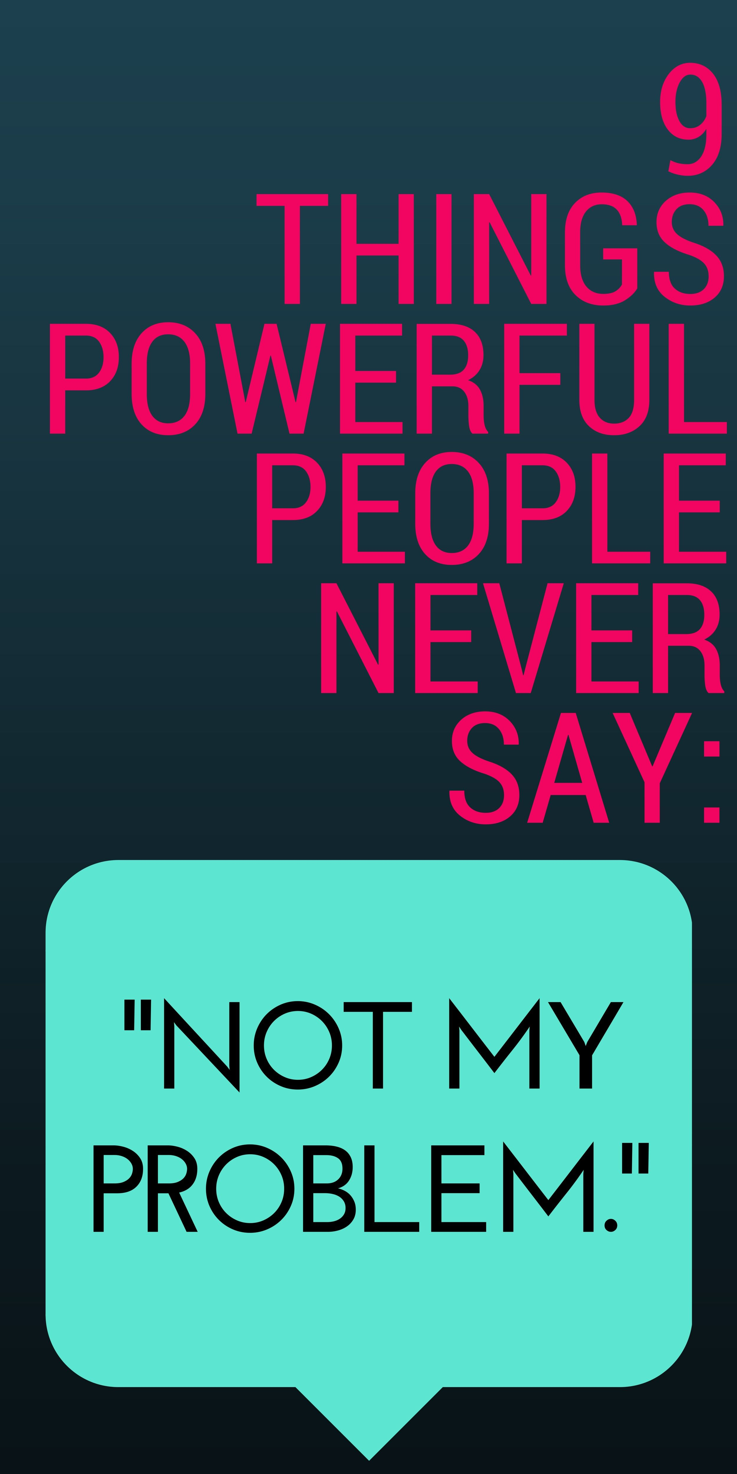 Motivational Quotes For Individuals: 9 Things Powerful People Never Say