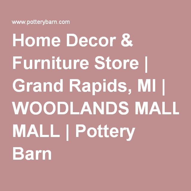 Visit The Pottery Barn Home Décor And Furniture Store In Grand Rapids, MI  To Find Home Furnishings Designed To Bring Unique Character To Your Home.