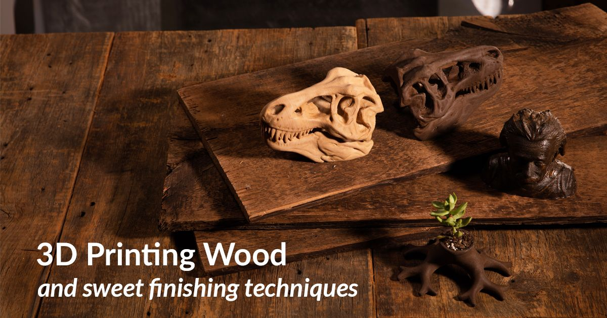 3D Printing Wood Try These Sweet Finishing Techniques