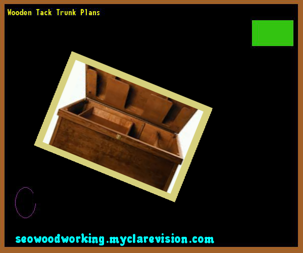 Wooden Tack Trunk Plans 121937 - Woodworking Plans and Projects!