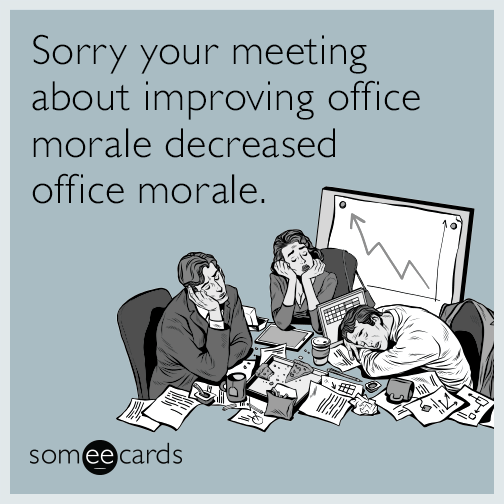 Sorry Your Meeting About Improving Office Morale Decreased Office Morale Funny Memes About Work Work Humor Hr Humor