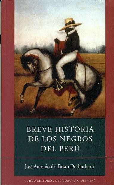 Código: 305.896085 / B96. Título: Breve historia de los negros del Perú. Autor: Busto Duthurburu, José Antonio del, 1932-2006. Catálogo: http://biblioteca.ccincagarcilaso.gob.pe/biblioteca/catalogo/ver.php?id=8191&idx=2-0000014700