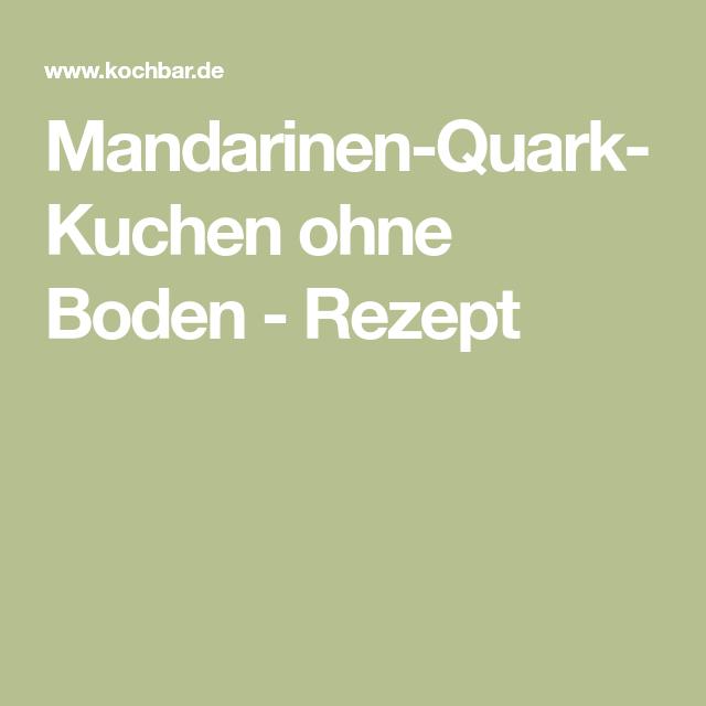 Mandarinen Quark Kuchen Ohne Boden Rezept Mandarinen Quark