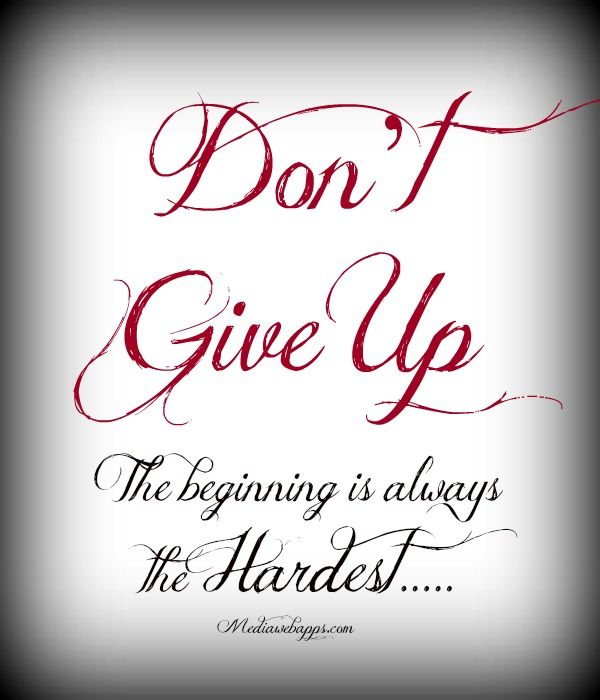 Don T Give Up The Beginning Is Always The Hardest With Images