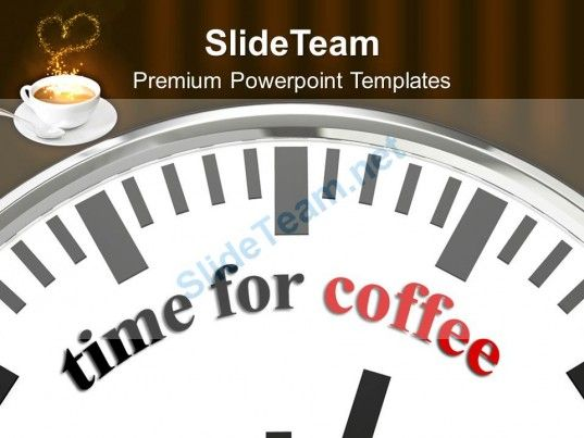 Time For Coffee Refreshment Fun Powerpoint Templates Ppt Themes And