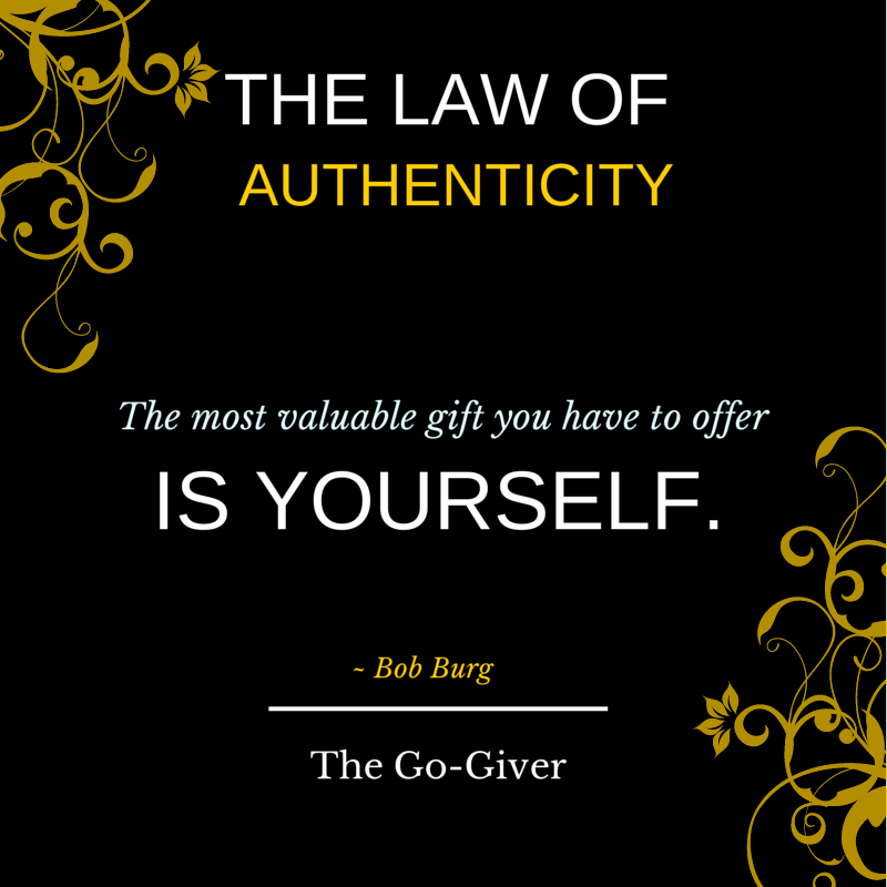 The Law of Authenticity - The most valuable gift you have to offer is yourself.