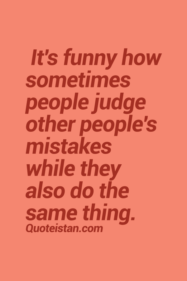 It's funny how sometimes people judge other people's #mistakes while they also do the same thing. #quote